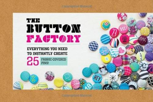 Button Factory: Everything You Need to Instantly  Create 25 Fabric-Covered Pins! (Craft)