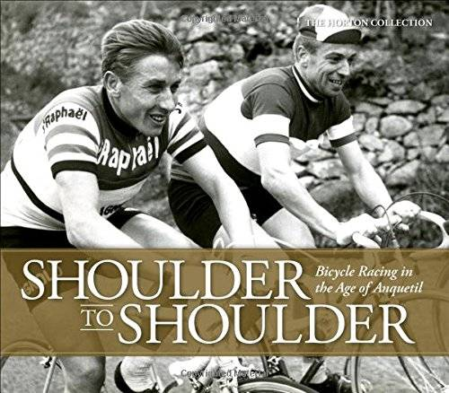 The Horton Collection Shoulder to Shoulder: Bicycle Racing in the Age of Anquetil