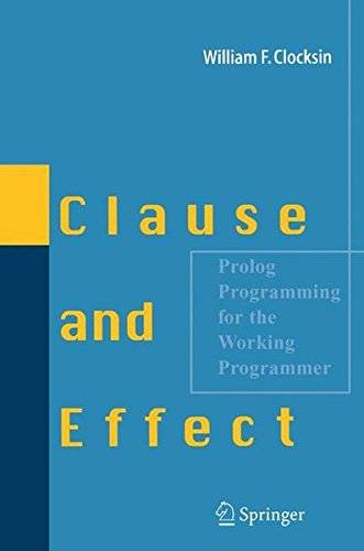 William Clocksin Clause and Effect: Prolog Programming for the Working Programmer