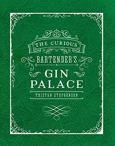 Tristan Stephenson The Curious Bartender's Gin Palace
