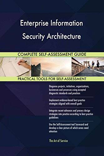 ART Enterprise Information Security Architecture All-Inclusive Self-Assessment - More than 640 Success Criteria, Instant Visual Insights, Spreadsheet Dashboard, Auto-Prioritized for Quick Results