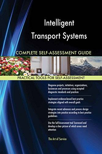 ART Intelligent Transport Systems All-Inclusive Self-Assessment - More than 620 Success Criteria, Instant Visual Insights, Comprehensive Spreadsheet Dashboard, Auto-Prioritized for Quick Results