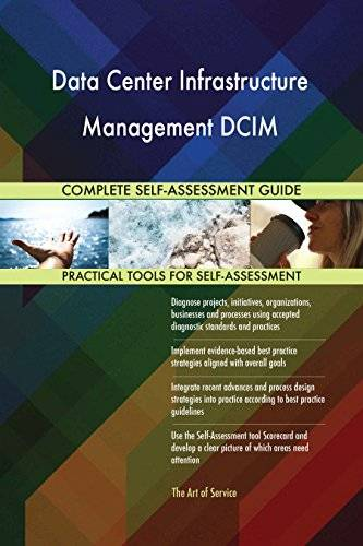 ART Data Center Infrastructure Management DCIM All-Inclusive Self-Assessment - More than 640 Success Criteria, Instant Visual Insights, Spreadsheet Dashboard, Auto-Prioritized for Quick Results