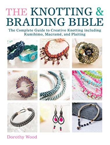 Dorothy Wood The Knotting & Braiding Bible: A complete creative guide to making knotted jewellery