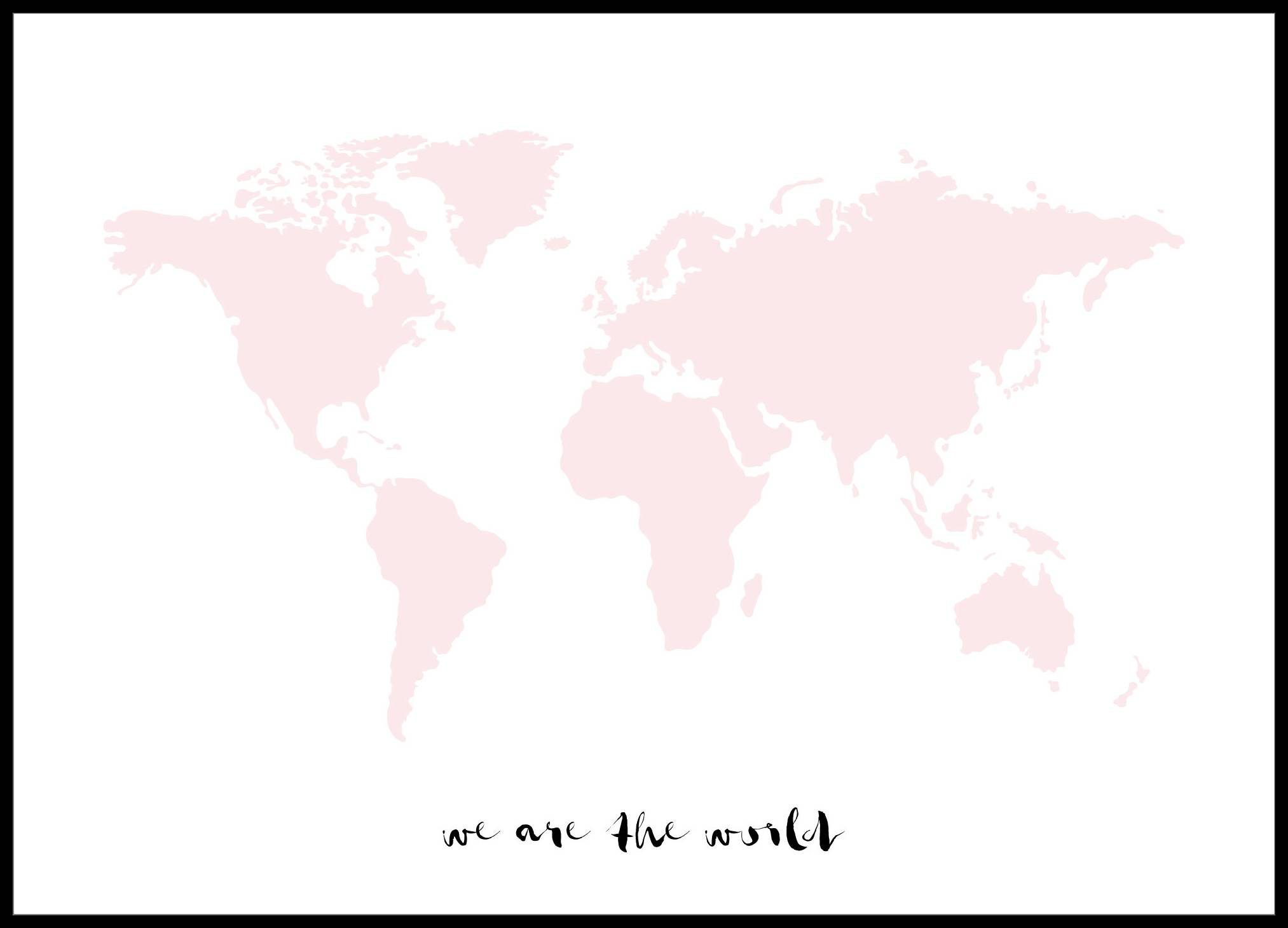 Malimi Posters We are the world - Ruusunvaaleanpunainen