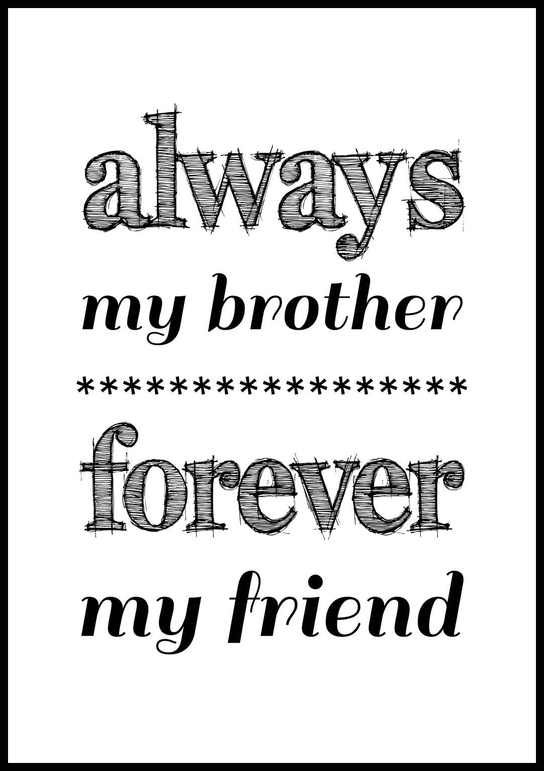 Bildverkstad Always my brother forever my friend - Svart - 50x70 cm