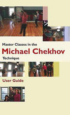 Master Classes in the Michael Chekhov Technique by The Michael Chek...