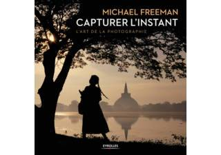 EYROLLES Michael FREEMAN - Capturer l'instant
