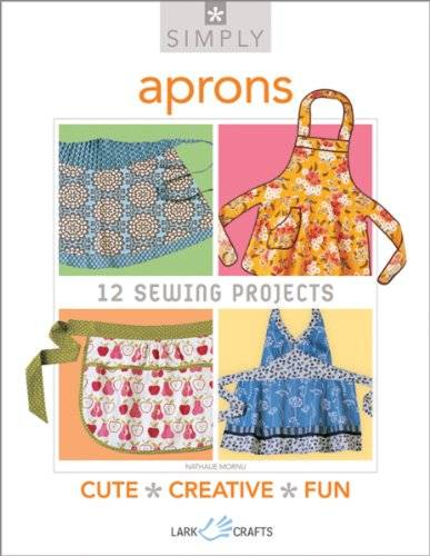 Nathalie Mornu Simply Aprons: 12 Sewing Projects