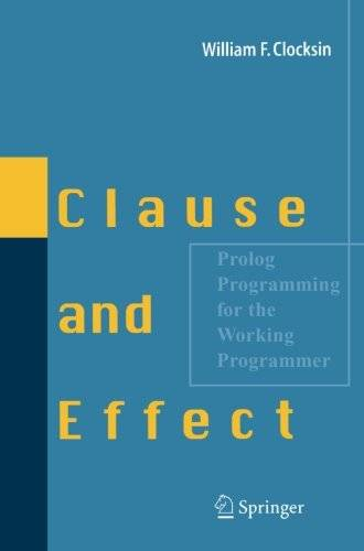 W. F. Clocksin Clause and Effect: Prolog Programming for the Working Programmer