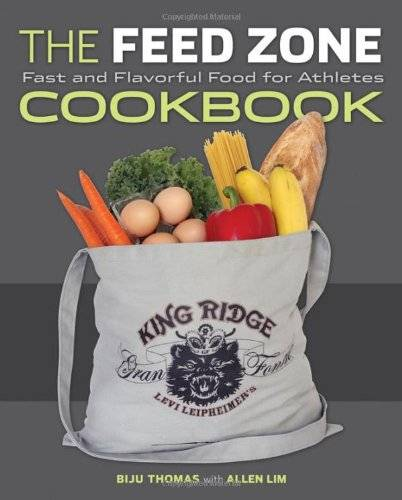 Biju Thomas The Feed Zone Cookbook: Fast and Flavorful Food for Athletes
