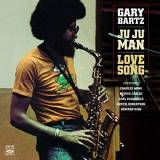 Gary Bartz Ju Ju Man + Love Song