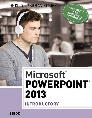 Susan L. Sebok Microsoft Powerpoint 2013: Introductory
