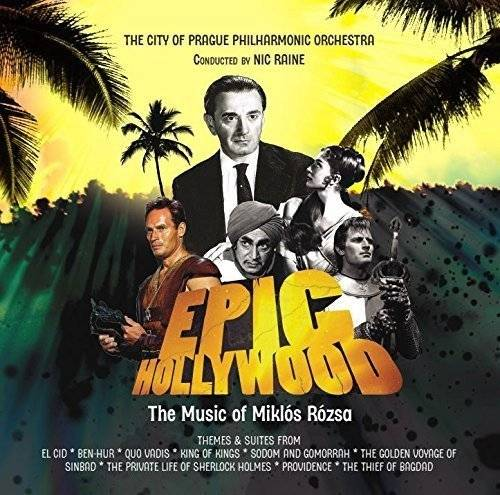City of Prague Philharmonic Orchestra Epic Hollywood - The Film Music of Miklos Rozsa
