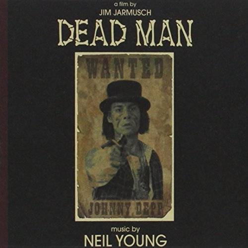Neil Young Dead Man: A Film By Jim Jarmusch (Music From And Inspired By The Motion Picture)