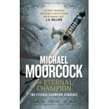 Michael Moorcock The Eternal Champion: The Eternal Champion Sequence