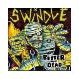 Swindle Better Off Dead [Edizione: Regno Unito]