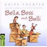 Grips Theater Bella, Boss und Bulli [Edizione: Germania]
