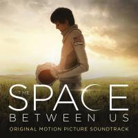 The Space Between Us - Original Motion Picture Soundtrack