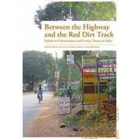 Sircar, Srilata Between the highway and the red dirt track : subaltern urbanization and census towns in India (9177530667)