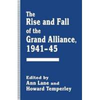 Lane, Ann (EDT) The Rise and Fall of the Grand Alliance, 1941–45 (1349242446)