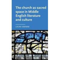 Varnam, Laura The Church As Sacred Space in Middle English Literature and Culture (1784994170)