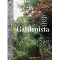 Slatalla, Michelle Gardenista: The Definitive Guide to Stylish Outdoor Spaces (1579656528)