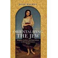 Kalman, Julie Orientalizing the Jew (0253024226)