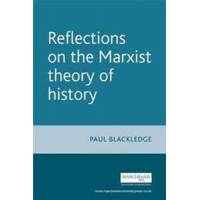 Blackledge, Paul Reflections on the Marxist Theory of History (0719069564)