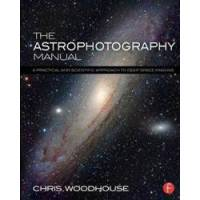Woodhouse, Chris The Astrophotography Manual: A Practical and Scientific Approach to Deep Space Imaging (113877684X)