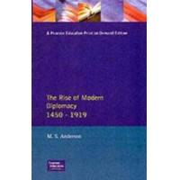 Anderson, M. S. The Rise of Modern Diplomacy, 1450-1919 (0582212375)
