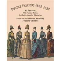 Grimble, Frances Bustle Fashions 1885-1887: 41 Patterns with Fashion Plates and Suggestions for Adaptation (0963651781)