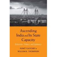 Ganguly, Sumit Ascending India and Its State Capacity: Extraction, Violence, and Legitimacy (0300215924)