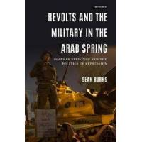 Burns, Sean Revolts and the Military in the Arab Spring (1784538930)