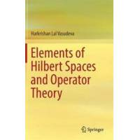 Vasudeva, Harkrishan Lal Elements of Hilbert Spaces and Operator Theory (9811030197)