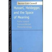 Crowell, Steven Galt Husserl, Heidegger, and the Space of Meaning (081011805X)