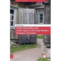 Laitinen, Riitta Order, Materiality, and Urban Space in the Early Modern Kingdom of Sweden (9462981353)