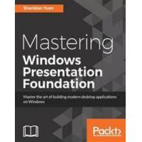 Yuen, Sheridan Mastering Windows Presentation Foundation (1785885774)