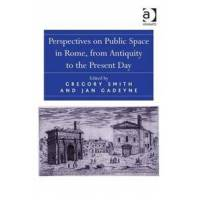 Smith, Gregory (EDT) Perspectives on Public Space in Rome, from Antiquity to the Present Day (1409463699)