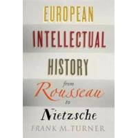 Turner, Frank M. European Intellectual History from Rousseau to Nietzsche (0300207298)
