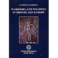 Harding, Anthony Warriors and Weapons in Bronze Age Europe (9638046864)