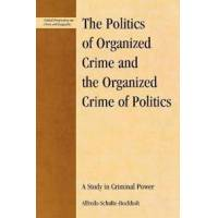 Schulte-Bockholt Alfredo The Politics of Organized Crime and the Organized Crime of Politics (0739113585)