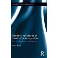 Aurell, Jaume Theoretical Perspectives on Historians&#39 Autobiographies (1138934402)