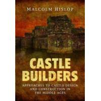Baillie-Hislop, Malcolm James Castle Builders: Approaches to Castle Design and Construction in the Middle Ages (1781593353)