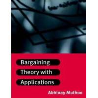 Muthoo, Abhinay Bargaining Theory with Applications (0521576474)