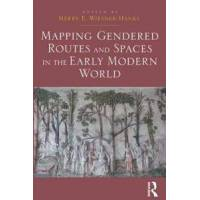 Wiesner-Hanks, Merry E. (EDT) Mapping Gendered Routes and Spaces in the Early Modern World (1472429605)