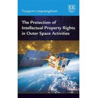 Leepuengtham, Tosaporn The Protection of Intellectual Property Rights in Outer Space Activities (178536961X)