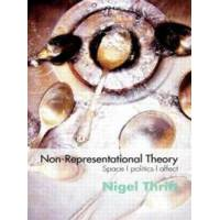 Thrift, Nigel Non-Representational Theories: Space/Politics/Affect (0415393213)