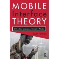 Farman, Jason (university Of Maryland, College Park,  Usa) Mobile interface theory - embodied space and locative media (0415878918)