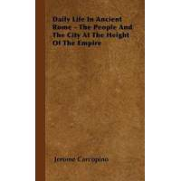 Carcopino, Jerome Daily Life in Ancient Rome - The People and the City at the Height of the Empire (1443729825)